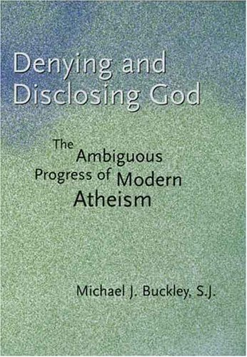 Denying and Disclosing God The Ambiguous Progress of Modern Atheism  2004 edition cover