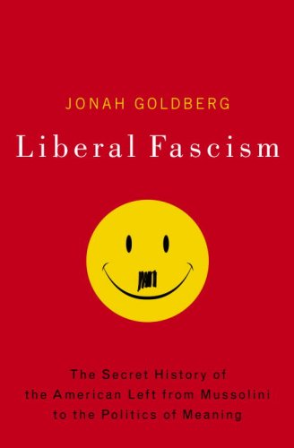 Liberal Fascism The Secret History of the American Left, from Mussolini to the Politics of Meaning  2007 edition cover