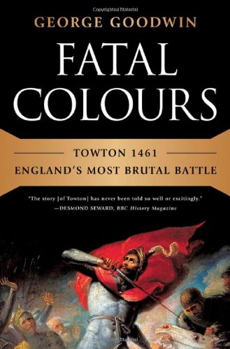 Fatal Colours Towton 1461-England's Most Brutal Battle  2012 9780393080841 Front Cover