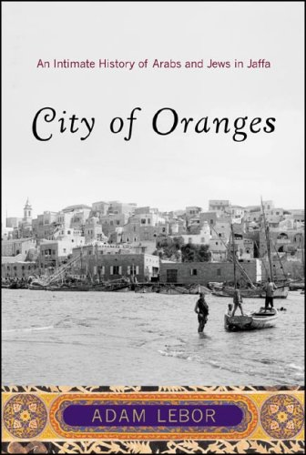 City of Oranges An Intimate History of Arabs and Jews in Jaffa  2007 edition cover