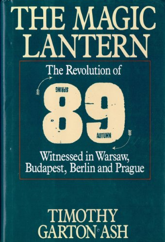 Magic Lantern : The Revolution of '89 Witnessed in Warsaw, Budapest, Berlin and Prague 1st 1990 9780394588841 Front Cover