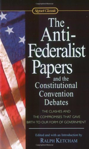 Anti-Federalist Papers and the Constitutional Convention Debates   1986 edition cover