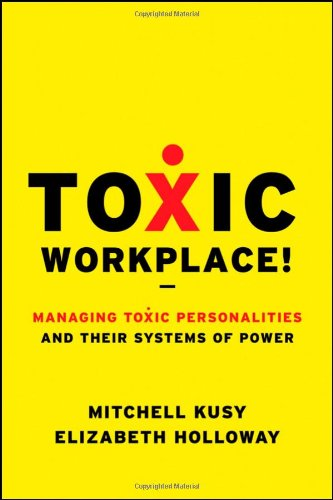 Toxic Workplace! Managing Toxic Personalities and Their Systems of Power  2009 edition cover