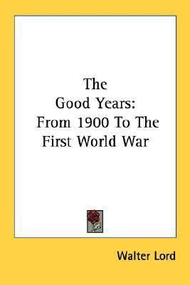 Good Years From 1900 to the First World War N/A 9780548440841 Front Cover