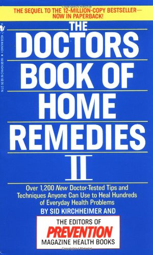 Doctors Book of Home Remedies II Over 1,200 New Doctor-Tested Tips and Techniques Anyone Can Use to Heal Hundreds of Everyday Health Problems N/A 9780553569841 Front Cover