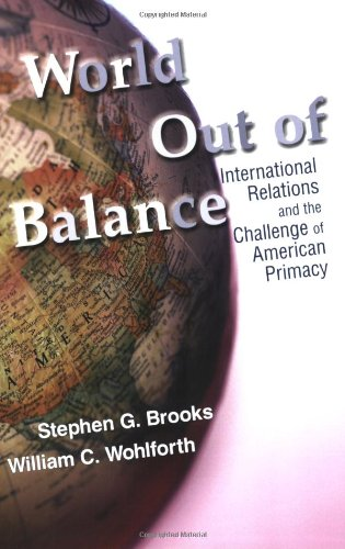 World Out of Balance International Relations and the Challenge of American Primacy  2008 9780691137841 Front Cover
