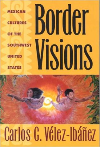 Border Visions Mexican Cultures of the Southwest N/A edition cover