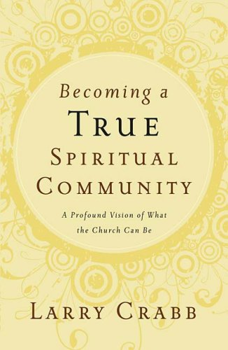 Becoming a True Spiritual Community A Profound Vision of What the Church Can Be  2007 edition cover
