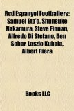 Rcd Espanyol Footballers Samuel Eto'o, Shunsuke Nakamura, Steve Finnan, Alfredo Di St�fano, Ben Sahar, L�szl� Kubala, Albert Riera N/A edition cover