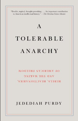 Tolerable Anarchy Rebels, Reactionaries, and the Making of American Freedom N/A 9781400095841 Front Cover