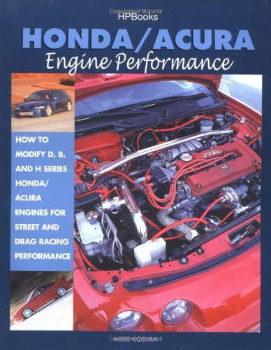 Honda/Acura Engine Performance How to Modify d, B, and H Series Honda/Acura Engines for Street and Drag Racing Performance  2002 9781557883841 Front Cover