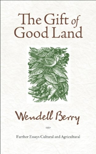 Gift of Good Land Further Essays Cultural and Agricultural  2009 edition cover