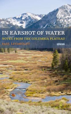 In Earshot of Water Notes from the Columbia Plateau  2011 edition cover