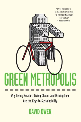 Green Metropolis Why Living Smaller, Living Closer, and Driving Less Are the Keys to Sustainability  2011 9781594484841 Front Cover