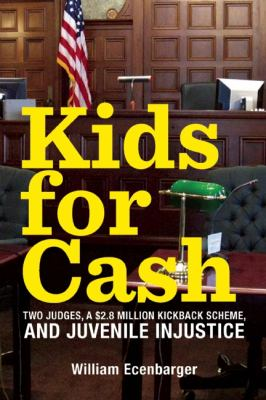 Kids for Cash Two Judges, Thousands of Children, and a $2. 6 Million Kickback Scheme  2012 9781595586841 Front Cover