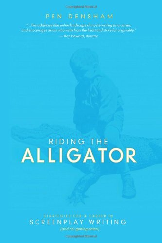 Riding the Alligator Strategies for a Career in Screenplay Writing and Not Getting Eaten  2011 9781932907841 Front Cover