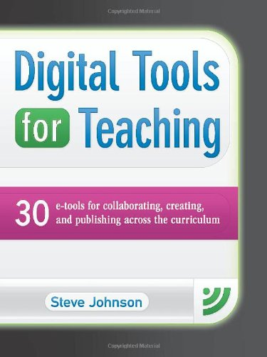 Digital Tools for Teaching 30 e-Tools for Collaborating, Creating, and Publishing across the Curriculum  2010 edition cover