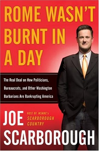 Rome Wasn't Burnt in a Day The Real Deal on How Politicians, Bureaucrats, and Other Washington Barbarians Are Bankrupting America  2004 9780060749842 Front Cover