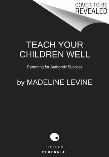 Teach Your Children Well Why Values and Coping Skills Matter More Than Grades, Trophies, or Fat Envelopes  2016 edition cover