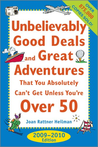 Unbelievably Good Deals and Great Adventures that You Absolutely Can't Get Unless You're Over 50, 2009-2010  18th 2009 9780071598842 Front Cover