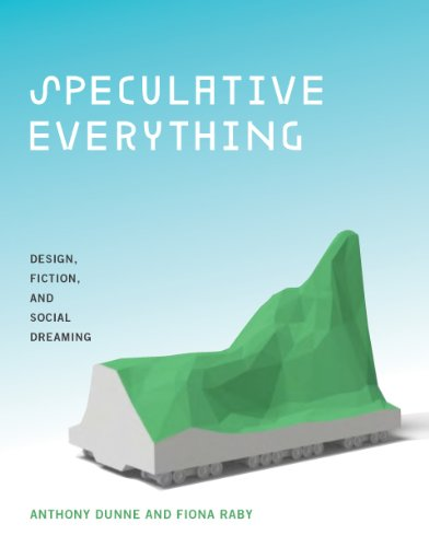 Speculative Everything Design, Fiction, and Social Dreaming  2013 9780262019842 Front Cover