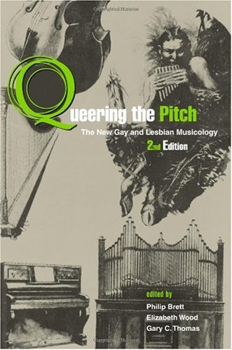 Queering the Pitch The New Gay and Lesbian Musicology 2nd 2007 (Revised) edition cover