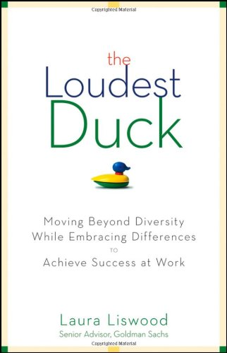 Loudest Duck Moving Beyond Diversity While Embracing Differences to Achieve Success at Work  2010 edition cover