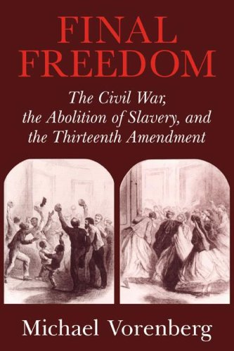 Final Freedom The Civil War, the Abolition of Slavery, and the Thirteenth Amendment  2004 edition cover