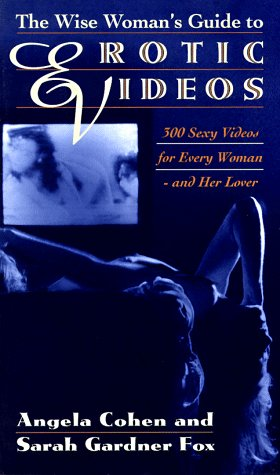 Wise Woman's Guide to Erotic Videos 300 Sexy Videos for Every Woman and Her Lover N/A 9780553067842 Front Cover