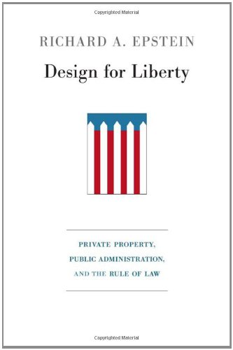 Design for Liberty Private Property, Public Administration, and the Rule of Law  2011 9780674061842 Front Cover