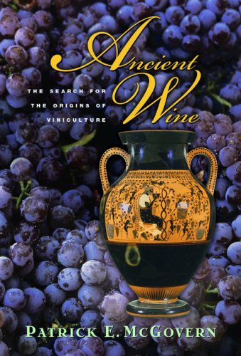 Ancient Wine The Search for the Origins of Viniculture  2007 (Revised) edition cover
