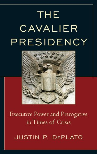 Cavalier Presidency Executive Power and Prerogative in Times of Crisis  2014 edition cover