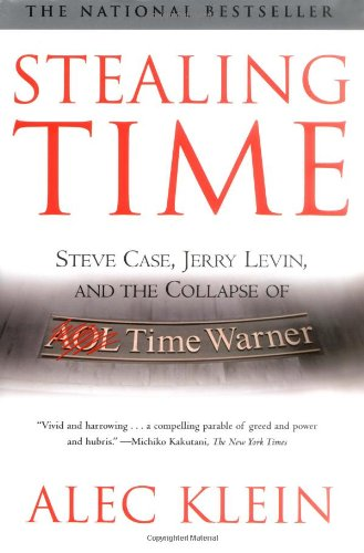 Stealing Time Steve Case, Jerry Levin, and the Collapse of AOL Time Warner  2004 edition cover