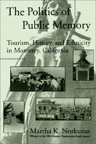 Politics of Public Memory Tourism, History, and Ethnicity in Monterey, California N/A edition cover