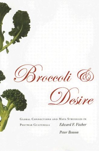 Broccoli and Desire Global Connections and Maya Struggles in Postwar Guatemala  2006 edition cover