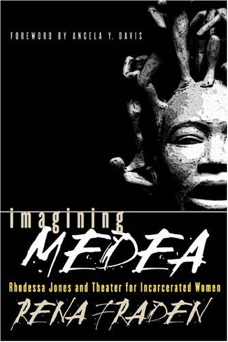 Imagining Medea Rhodessa Jones and Theater for Incarcerated Women  2001 edition cover
