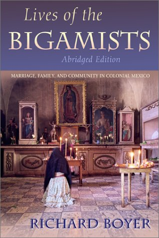 Lives of the Bigamists Marriage, Family, and Community in Colonial Mexico  2001 (Abridged) edition cover