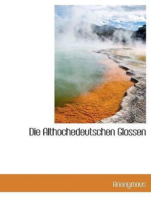 Die Althochedeutschen Glossen  N/A 9781116096842 Front Cover
