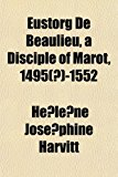 Eustorg de Beaulieu, a Disciple of Marot, 1495 -1552 N/A edition cover