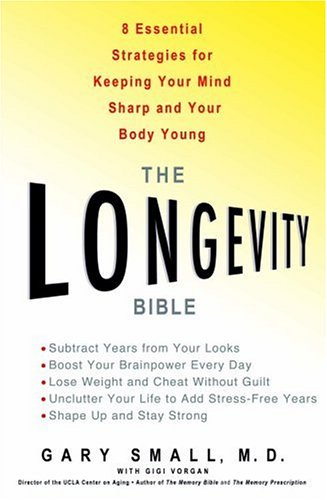 Longevity Bible 8 Essential Strategies for Keeping Your Mind Sharp and Your Body Young  2006 9781401301842 Front Cover