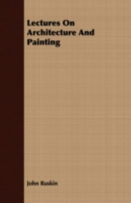 Lectures on Architecture and Painting  N/A 9781406728842 Front Cover