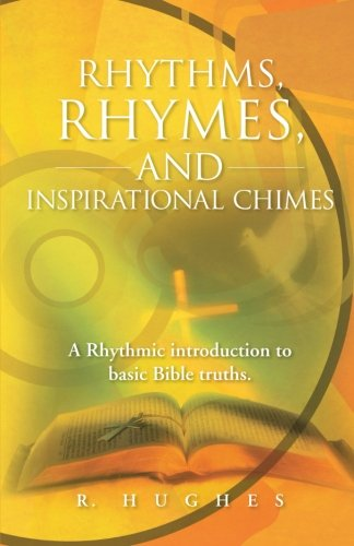 Rhythms, Rhymes, and Inspirational Chimes A Rhythmic Introduction to Basic Bible Truths  2013 9781490804842 Front Cover