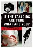 If the Tabloids Are True What Are You? Poems and Artwork N/A edition cover