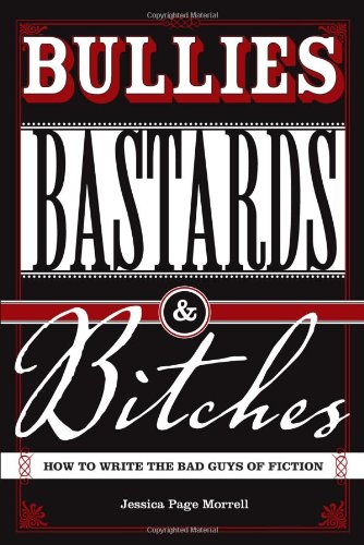 Bullies, Bastards and Bitches How to Write the Bad Guys of Fiction  2008 edition cover