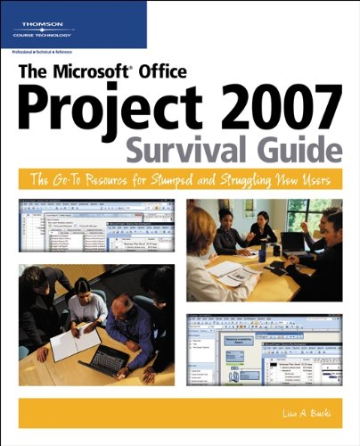 Microsoft Project Survival Guide 2007 The Go-To Resource for Stumped and Struggling New Users  2007 9781598632842 Front Cover