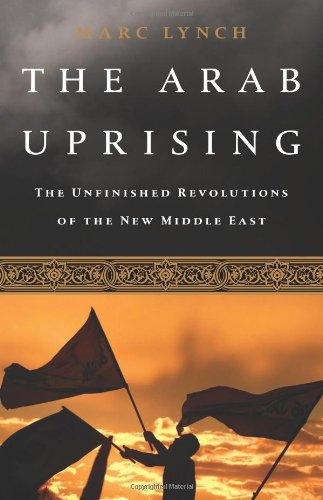 Arab Uprising The Unfinished Revolutions of the New Middle East  2012 edition cover