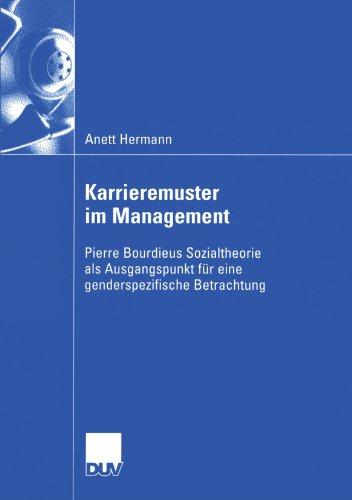 Karrieremuster Im Management Pierre Bourdieus Sozialtheorie Als Ausgangspunkt F�r eine Genderspezifische Betrachtung  2004 9783824407842 Front Cover