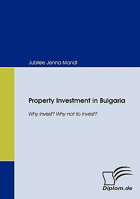 Property Investment in Bulgaria Why Invest? Why Not to Invest?   2008 9783836655842 Front Cover