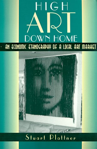 High Art down Home An Economic Ethnography of a Local Art Market  1996 edition cover