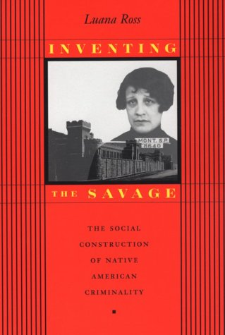 Inventing the Savage The Social Construction of Native American Criminality  1998 edition cover